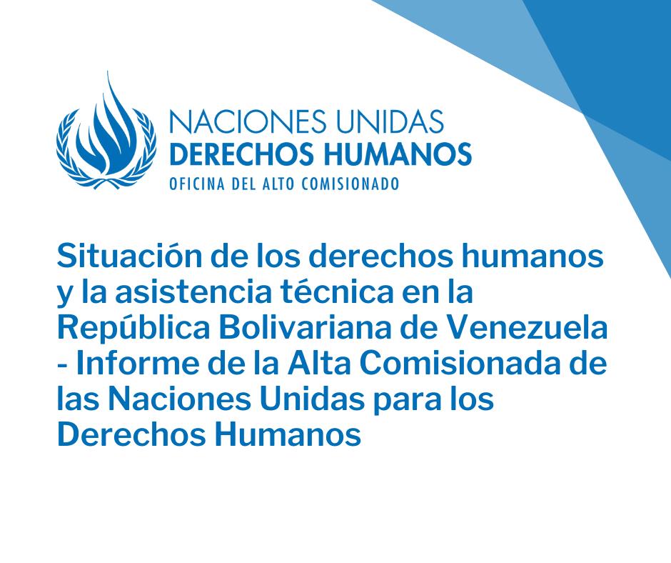 Situación de los derechos humanos y la asistencia técnica en la República Bolivariana de Venezuela - Informe de la Alta Comisionada de las Naciones Unidas para los Derechos Humanos